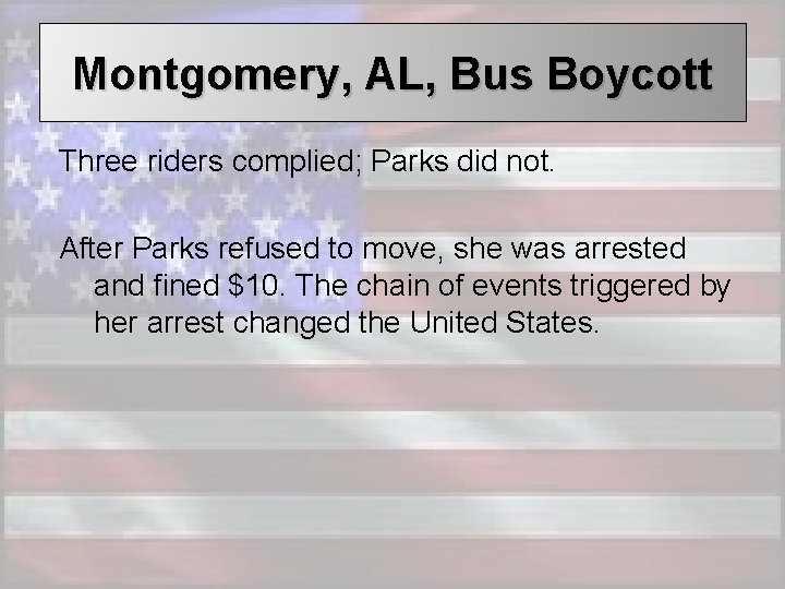 Montgomery, AL, Bus Boycott Three riders complied; Parks did not. After Parks refused to