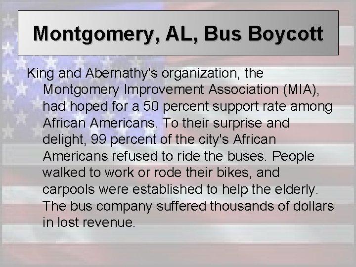 Montgomery, AL, Bus Boycott King and Abernathy's organization, the Montgomery Improvement Association (MIA), had
