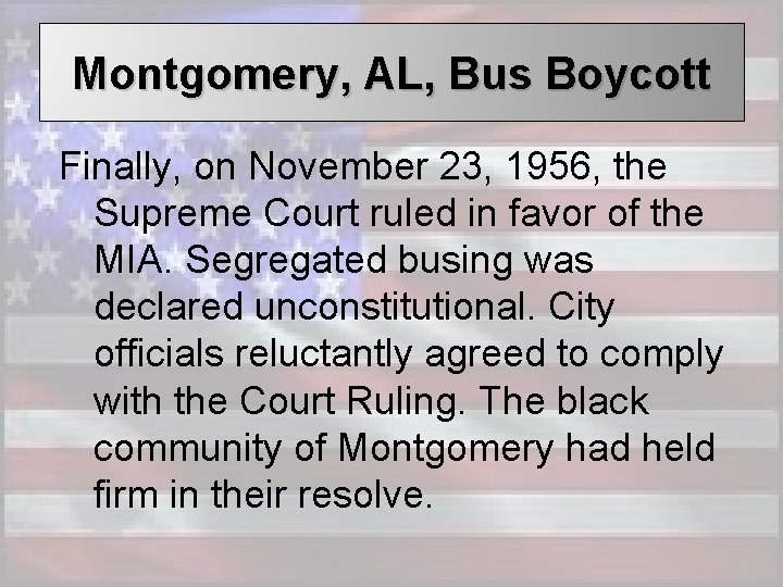 Montgomery, AL, Bus Boycott Finally, on November 23, 1956, the Supreme Court ruled in