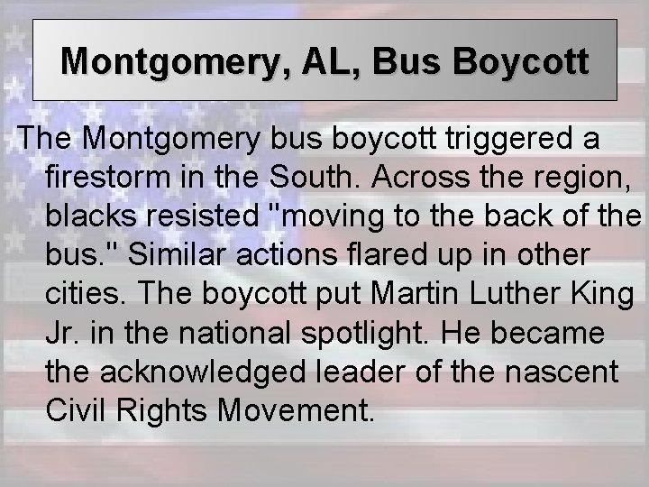 Montgomery, AL, Bus Boycott The Montgomery bus boycott triggered a firestorm in the South.