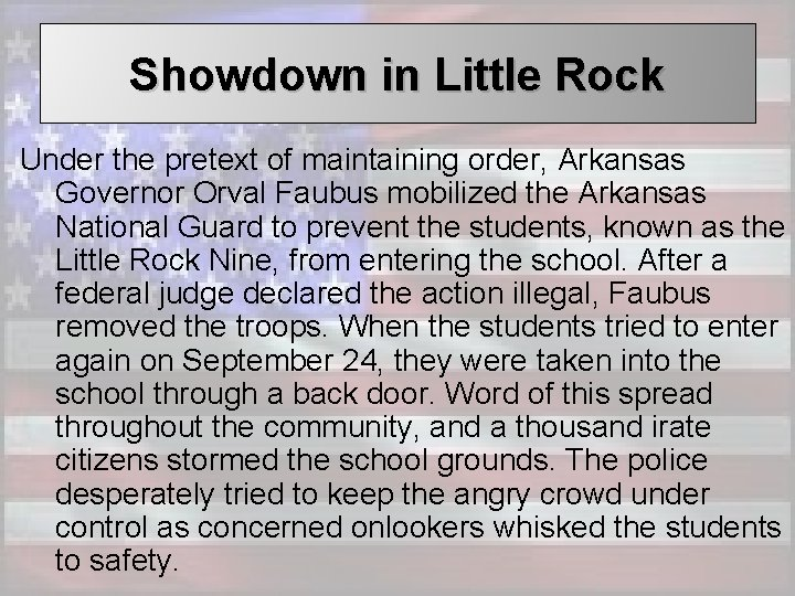 Showdown in Little Rock Under the pretext of maintaining order, Arkansas Governor Orval Faubus