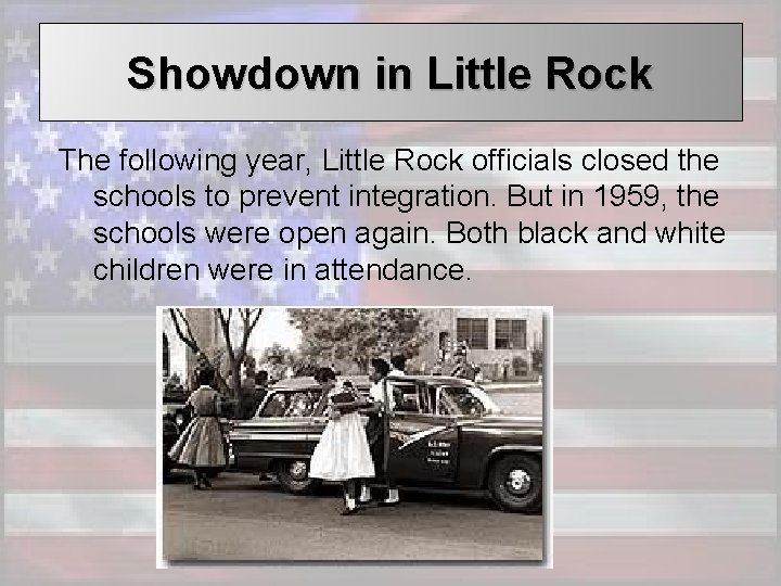 Showdown in Little Rock The following year, Little Rock officials closed the schools to
