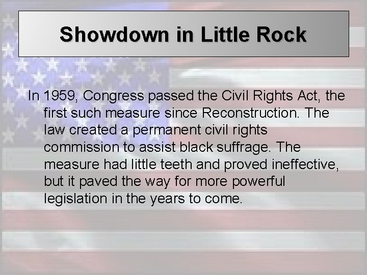 Showdown in Little Rock In 1959, Congress passed the Civil Rights Act, the first