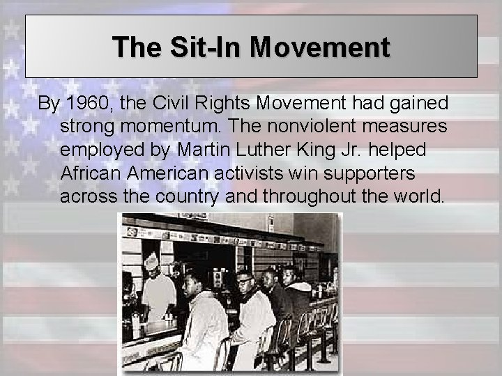 The Sit-In Movement By 1960, the Civil Rights Movement had gained strong momentum. The
