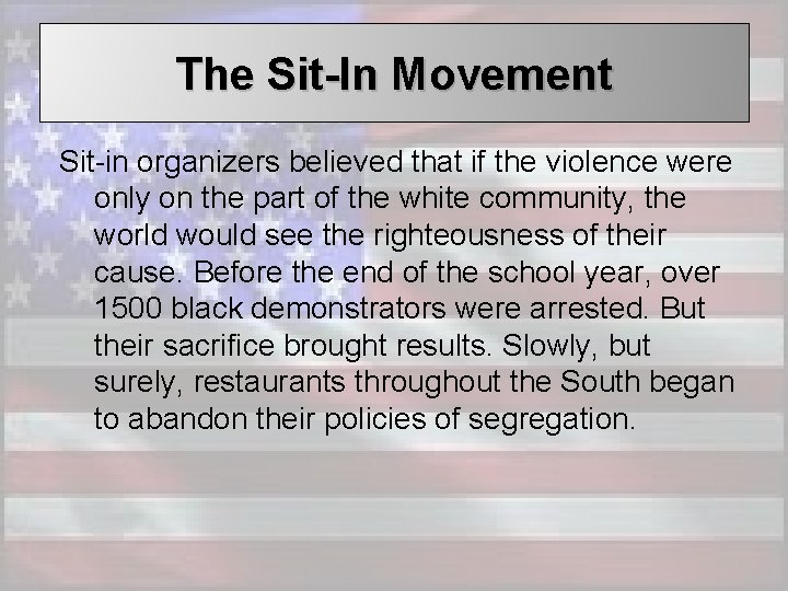 The Sit-In Movement Sit-in organizers believed that if the violence were only on the