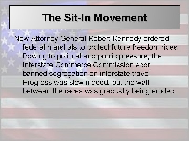 The Sit-In Movement New Attorney General Robert Kennedy ordered federal marshals to protect future