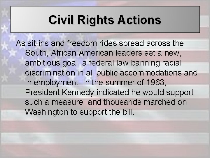 Civil Rights Actions As sit-ins and freedom rides spread across the South, African American