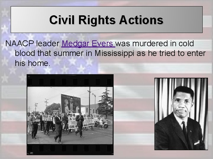 Civil Rights Actions NAACP leader Medgar Evers was murdered in cold blood that summer