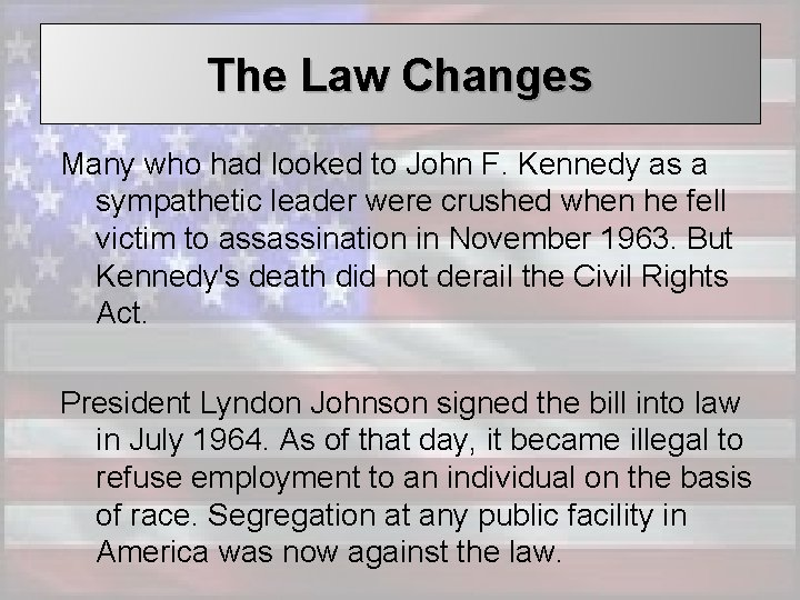 The Law Changes Many who had looked to John F. Kennedy as a sympathetic