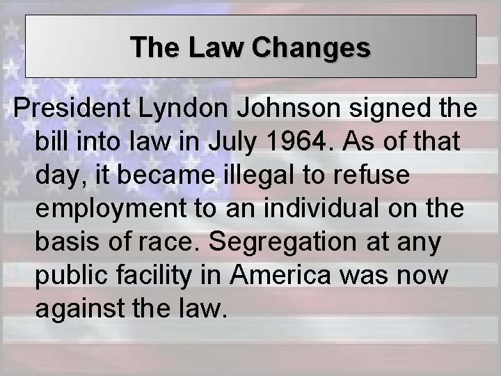 The Law Changes President Lyndon Johnson signed the bill into law in July 1964.