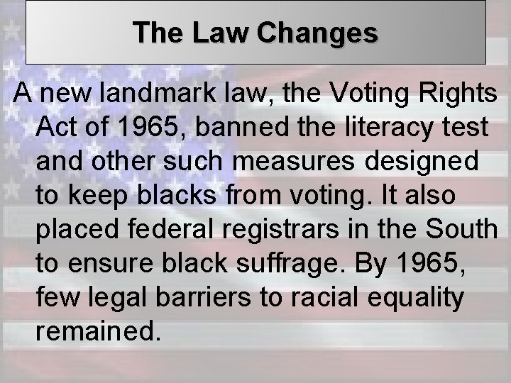The Law Changes A new landmark law, the Voting Rights Act of 1965, banned