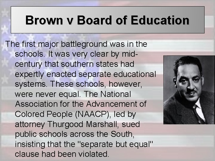Brown v Board of Education The first major battleground was in the schools. It