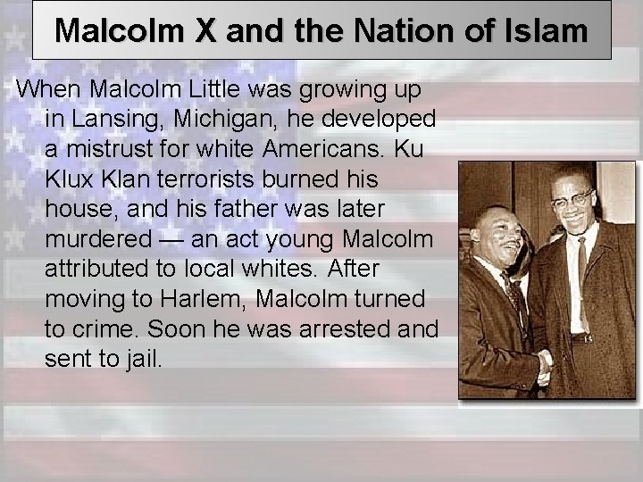 Malcolm X and the Nation of Islam When Malcolm Little was growing up in