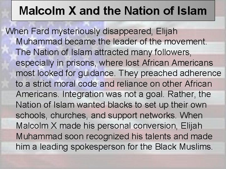 Malcolm X and the Nation of Islam When Fard mysteriously disappeared, Elijah Muhammad became