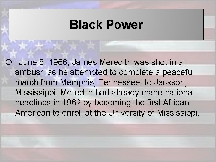 Black Power On June 5, 1966, James Meredith was shot in an ambush as