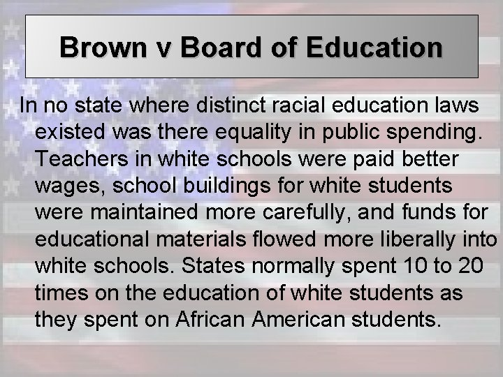 Brown v Board of Education In no state where distinct racial education laws existed