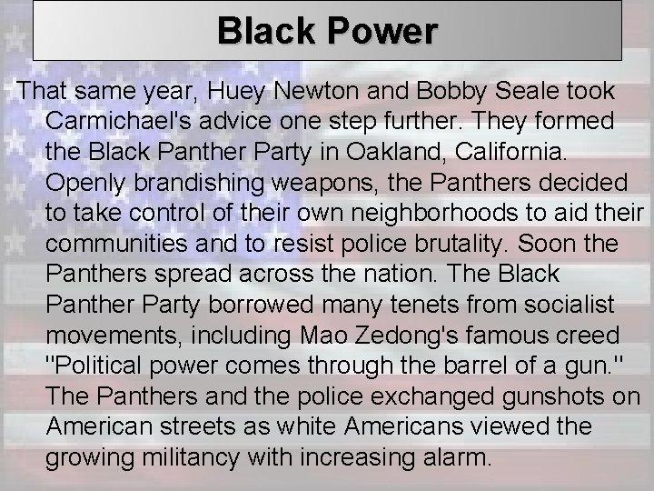 Black Power That same year, Huey Newton and Bobby Seale took Carmichael's advice one