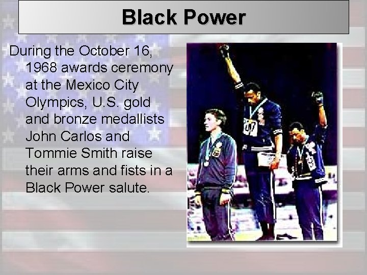 Black Power During the October 16, 1968 awards ceremony at the Mexico City Olympics,