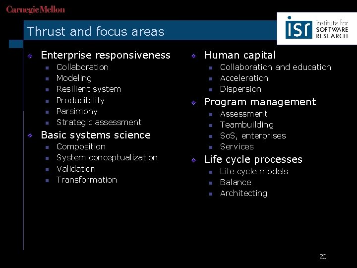 Thrust and focus areas Enterprise responsiveness n n n Collaboration Modeling Resilient system Producibility