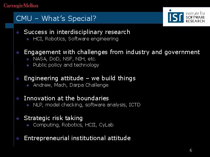 CMU – What's Special? Success in interdisciplinary research n HCI, Robotics, Software engineering Engagement