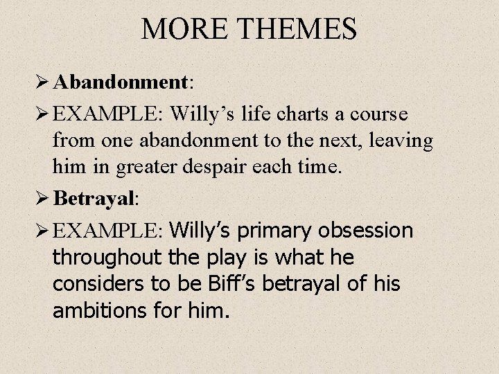 MORE THEMES Ø Abandonment: Ø EXAMPLE: Willy's life charts a course from one abandonment