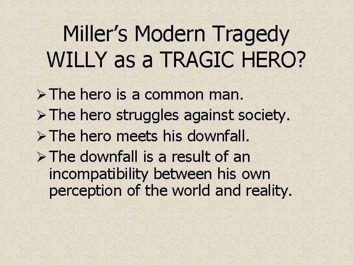 Miller's Modern Tragedy WILLY as a TRAGIC HERO? Ø The hero is a common
