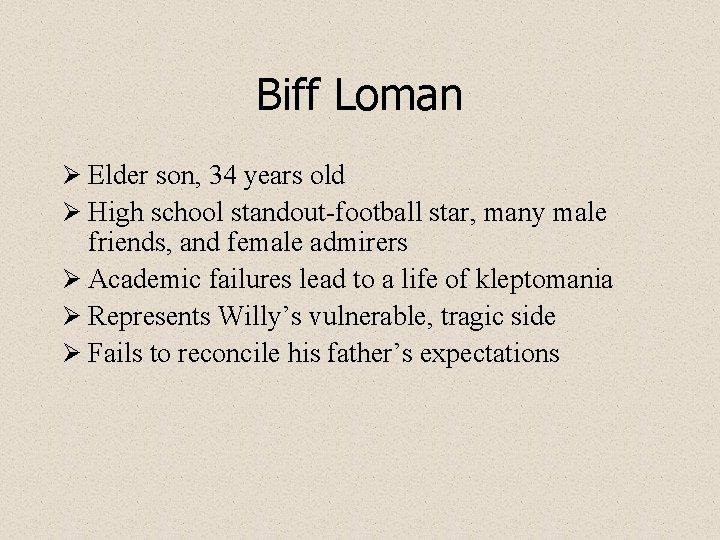 Biff Loman Ø Elder son, 34 years old Ø High school standout-football star, many