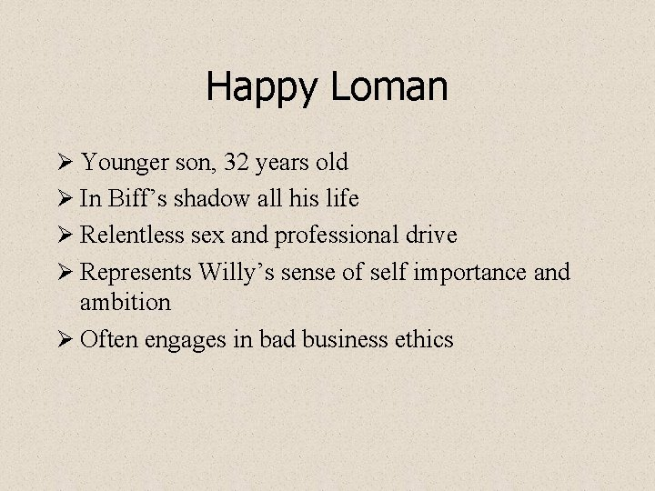 Happy Loman Ø Younger son, 32 years old Ø In Biff's shadow all his