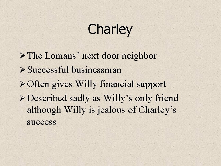 Charley Ø The Lomans' next door neighbor Ø Successful businessman Ø Often gives Willy