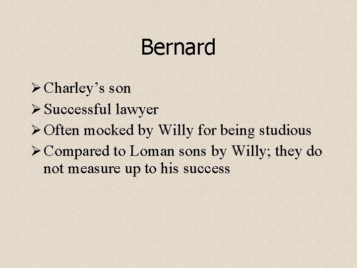 Bernard Ø Charley's son Ø Successful lawyer Ø Often mocked by Willy for being