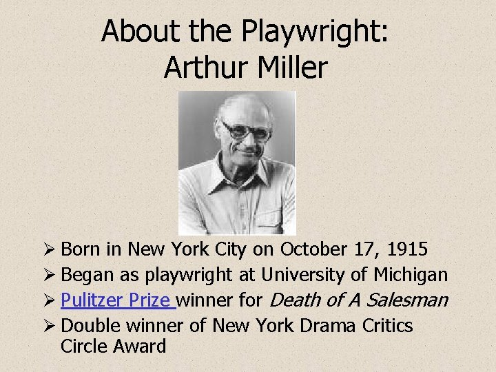 About the Playwright: Arthur Miller Ø Born in New York City on October 17,