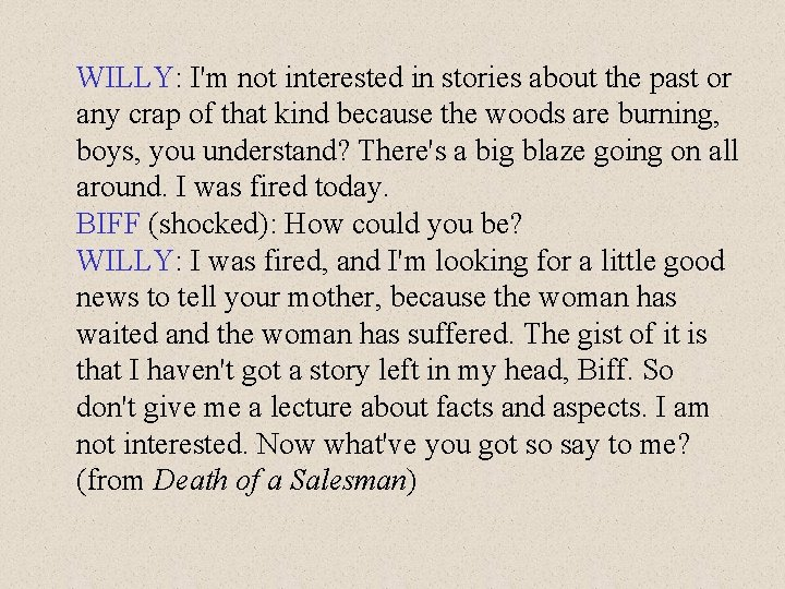WILLY: I'm not interested in stories about the past or any crap of that