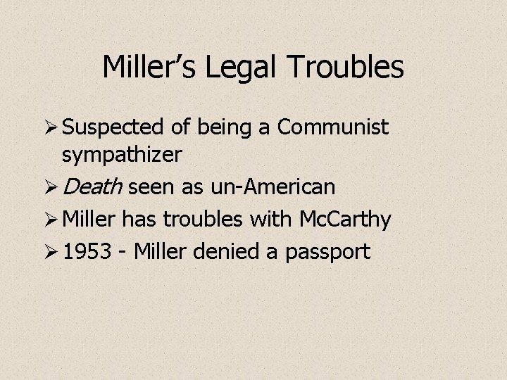 Miller's Legal Troubles Ø Suspected of being a Communist sympathizer Ø Death seen as