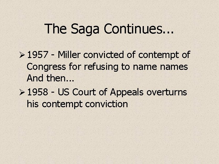 The Saga Continues. . . Ø 1957 - Miller convicted of contempt of Congress