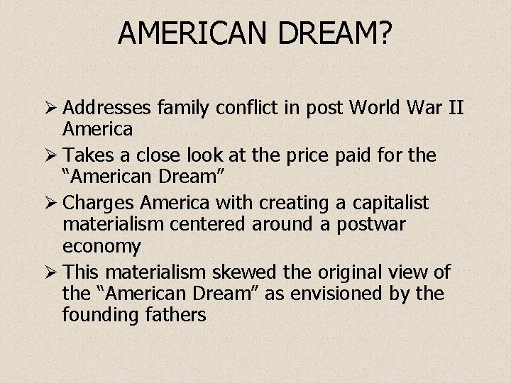 AMERICAN DREAM? Ø Addresses family conflict in post World War II America Ø Takes