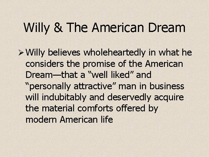 Willy & The American Dream Ø Willy believes wholeheartedly in what he considers the