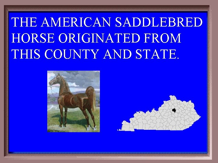 THE AMERICAN SADDLEBRED HORSE ORIGINATED FROM THIS COUNTY AND STATE. 2 -400