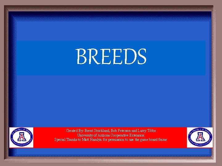 BREEDS Created By: Brent Strickland, Bob Peterson and Larry Tibbs University of Arizona Cooperative