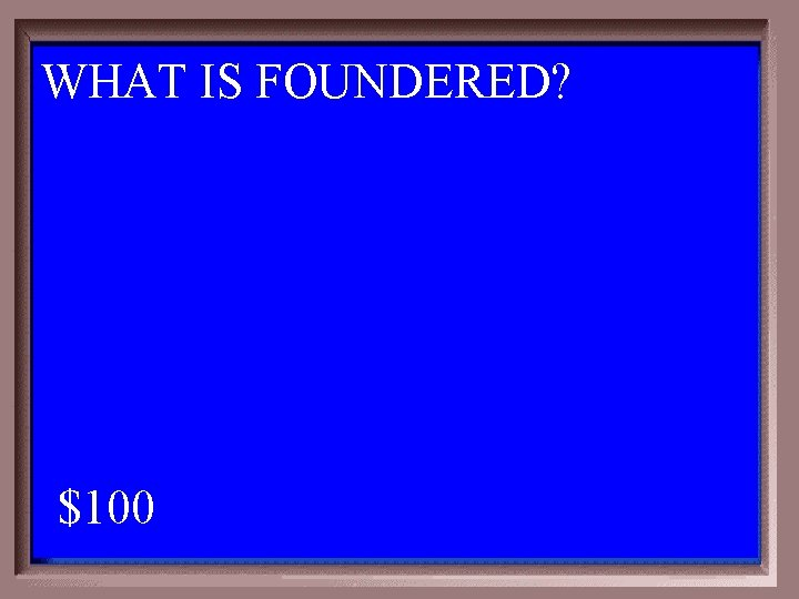 WHAT IS FOUNDERED? 1 - 100 3 -100 A $100