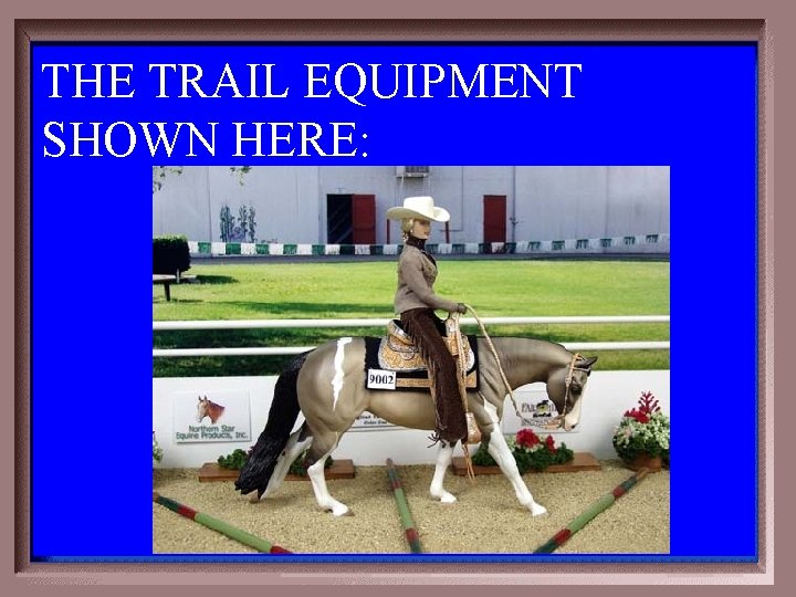 THE TRAIL EQUIPMENT SHOWN HERE: 5 -400