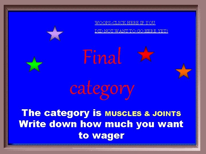 WOOPS-CLICK HERE IF YOU DID NOT WANT TO GO HERE YET! Final category The