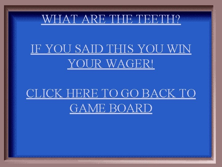WHAT ARE THE TEETH? IF YOU SAID THIS YOU WIN YOUR WAGER! CLICK HERE