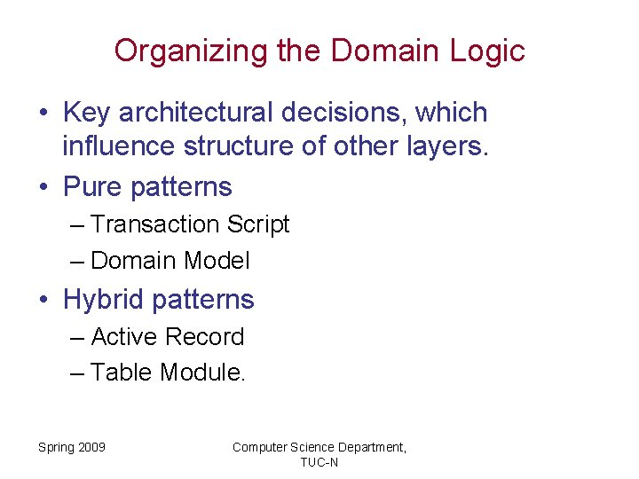 Organizing the Domain Logic • Key architectural decisions, which influence structure of other layers.