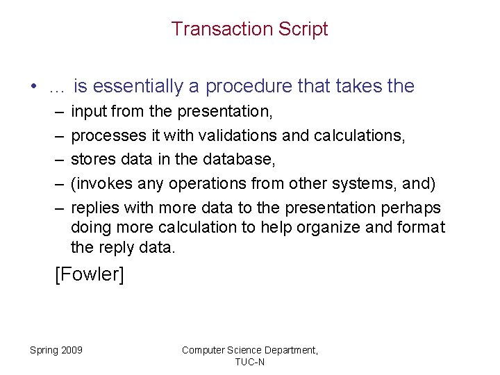 Transaction Script • … is essentially a procedure that takes the – – –