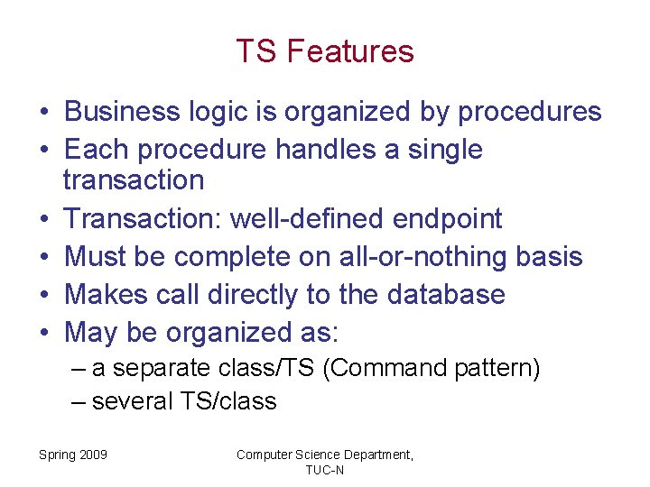 TS Features • Business logic is organized by procedures • Each procedure handles a