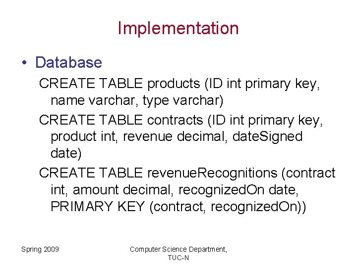 Implementation • Database CREATE TABLE products (ID int primary key, name varchar, type varchar)