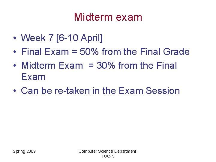 Midterm exam • Week 7 [6 -10 April] • Final Exam = 50% from