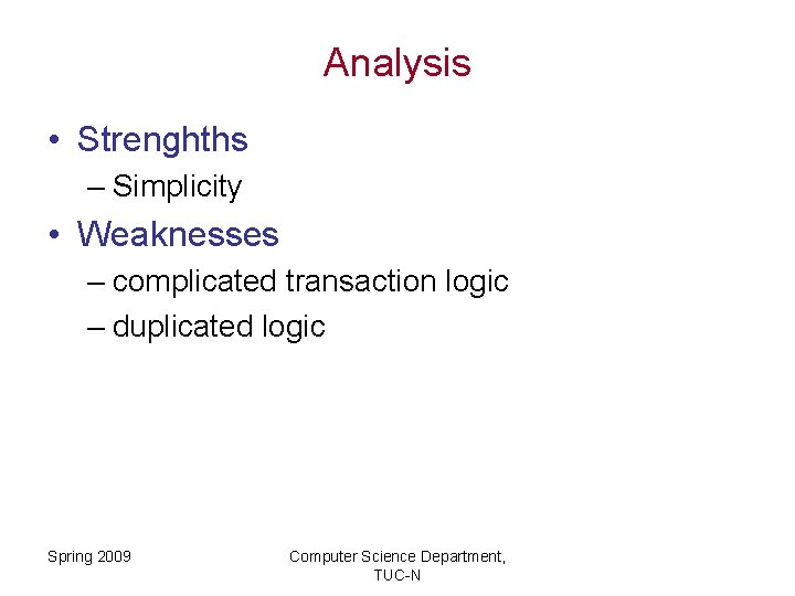 Analysis • Strenghths – Simplicity • Weaknesses – complicated transaction logic – duplicated logic