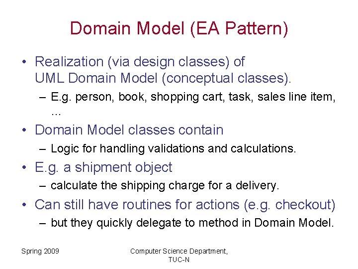 Domain Model (EA Pattern) • Realization (via design classes) of UML Domain Model (conceptual