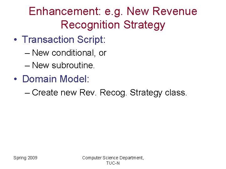 Enhancement: e. g. New Revenue Recognition Strategy • Transaction Script: – New conditional, or